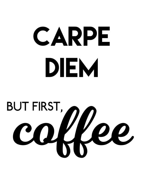 Carpe Diem, But First Coffee Free Print 8x10